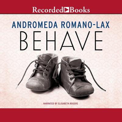 Behave Audiobook, by Andromeda Romano-Lax