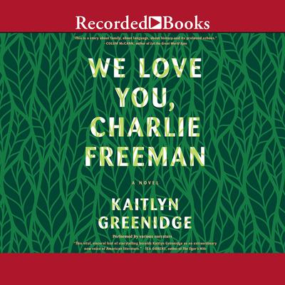 We Love You, Charlie Freeman: A Novel Audiobook, by Kaitlyn Greenidge