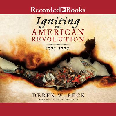 Igniting the American Revolution: 1773-1775 Audiobook, by Derek W. Beck