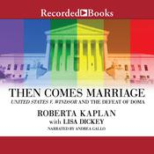 Then Comes Marriage: United States v. Windsor and the Defeat of DOMA Audiobook, by Lisa Dickey, Roberta Kaplan