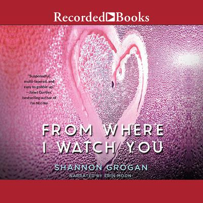 From Where I Watch You Audiobook, by Shannon Grogan