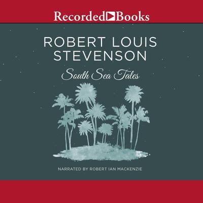 South Sea Tales Audiobook, by Robert Louis Stevenson