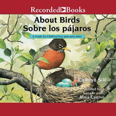 About Birds/Sobre los pájaros: A Guide for Children/Una guía para niños Audiobook, by Cathryn Sill