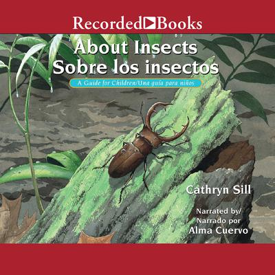 About Insects/Sobre los insectos: A Guide for Children /Una guia para ninos Audiobook, by Cathryn Sill