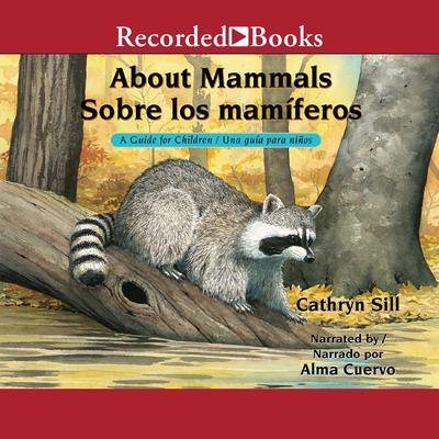 About Mammals/Sobre los mamiferos: A Guide for Children/Una guía para niños Audiobook, by Cathryn Sill