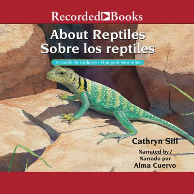 About Reptiles /Sobre los reptiles: A Guide for Children/Una guia para ninos Audiobook, by Cathryn Sill