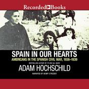 Spain in Our Hearts: Americans in the Spanish Civil War, 1936-1939 Audiobook, by Adam Hochschild