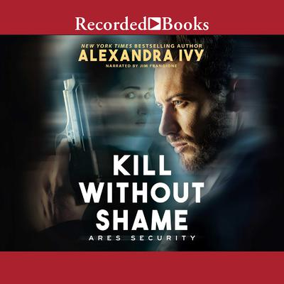 Kill Without Shame Audiobook, by Alexandra Ivy