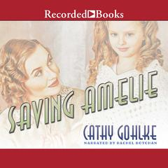 Saving Amelie Audiobook, by Cathy Gohlke