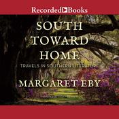 South Toward Home: Travels in Southern Literature Audiobook, by Margaret Eby