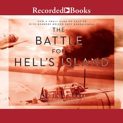The Battle for Hells Island: How a Small Band of Carrier Dive-Bombers Helped Save Guadalcanal Audiobook, by Stephen L. Moore