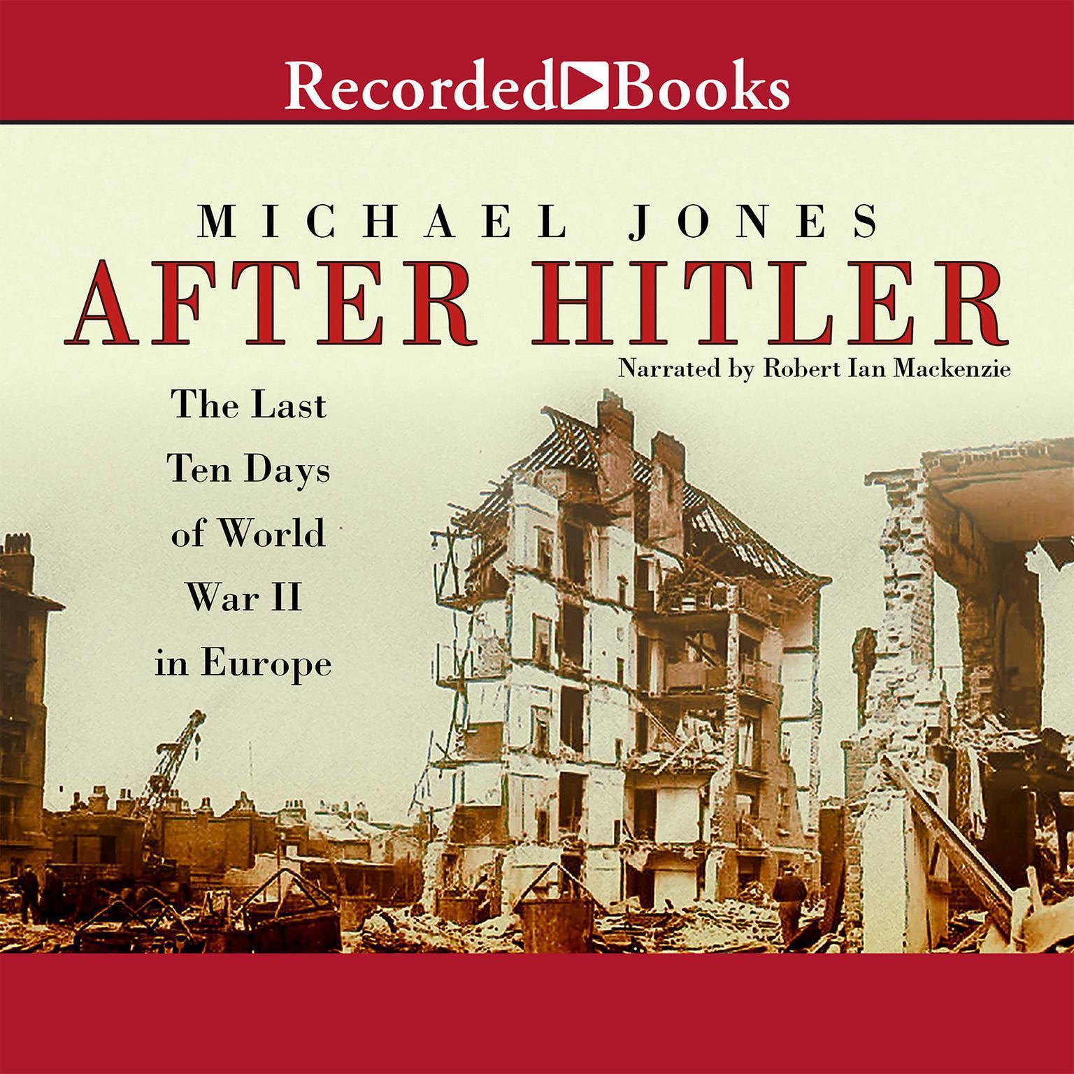 After Hitler: The Last Ten Days of World War II in Europe Audiobook, by Michael Jones
