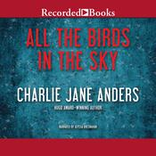 All the Birds in the Sky Audiobook, by Charlie Jane Anders