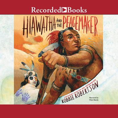 Hiawatha and the Peacemaker Audiobook, by Robbie Robertson
