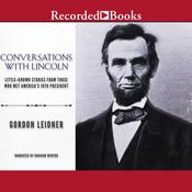 Conversations with Lincoln: Little-Known Stories from Those Who Met Americas 16th President Audiobook, by Gordon Leidner