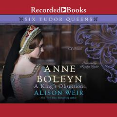 Anne Boleyn, A Kings Obsession Audiobook, by Alison Weir