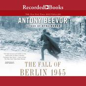 The Fall of Berlin 1945 Audiobook, by Antony Beevor