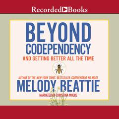 Beyond Codependency: And Getting Better All the Time Audiobook, by Melody Beattie