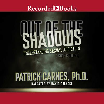Out of the Shadows: Understanding Sexual Addictions Audiobook, by