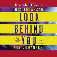 Look Behind You: A Novel Audiobook, by Iris Johansen, Roy Johansen