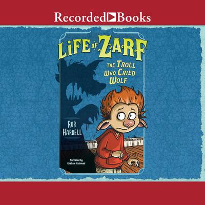 Life of Zarf: The Troll Who Cried Wolf Audiobook, by Rob Harrell