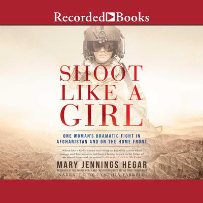 Shoot Like a Girl: One Womans Dramatic Fight in Afghanistan and on the Home Front Audiobook, by Mary Jennings Hegar