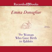 The Woman Who Gave Birth to Rabbits: Stories Audiobook, by Emma Donoghue