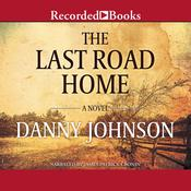 The Last Road Home Audiobook, by Danny Johnson