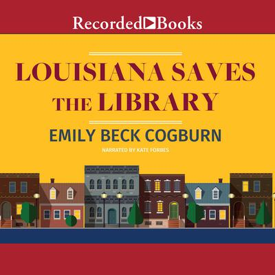 Louisiana Saves the Library Audiobook, by Emily Beck Cogburn