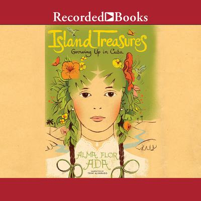 Island Treasures: Growing Up in Cuba Audiobook, by Alma Flor Ada