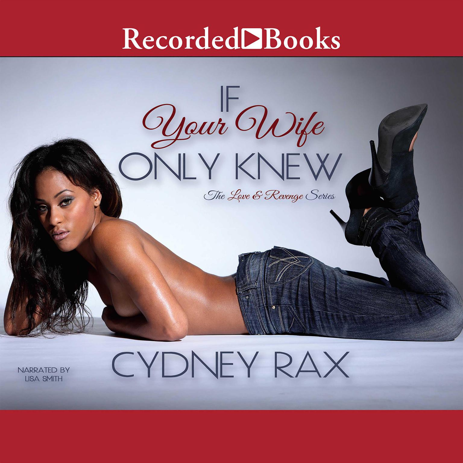 If Your Wife Only Knew Audiobook, by Cydney Rax