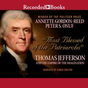 Most Blessed of the Patriarchs: Thomas Jefferson and the Empire of the Imagination Audiobook, by Annette Gordon Reed, Peter S. Onuf