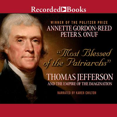 Most Blessed of the Patriarchs: Thomas Jefferson and the Empire of the Imagination Audiobook, by Annette Gordon Reed