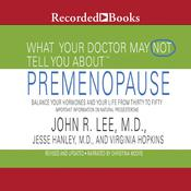 What Your Doctor May Not Tell You About: Premenopause: Balance Your Hormones and Your Life from Thirty to Fifty Audiobook, by John R. Lee, M. D., Jesse Hanley, M.D., Virginia Hopkins, M.S.