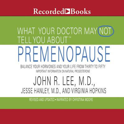 What Your Doctor May Not Tell You About: Premenopause: Balance Your Hormones and Your Life from Thirty to Fifty Audiobook, by John R. Lee, M. D.