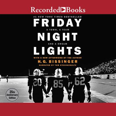 Friday Night Lights: A Town, A Team, And A Dream Audiobook, by H. G. Bissinger