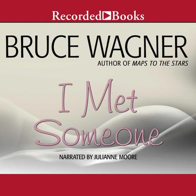 I Met Someone Audiobook, by Bruce Wagner