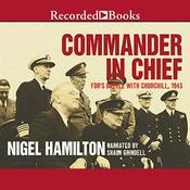 Commander in Chief: FDRs Battle with Churchill, 1943 Audiobook, by Nigel Hamilton