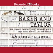 The True Tails of Baker and Taylor: The Library Cats Who Left Their Pawprints on a Small Town..And the World Audiobook, by Lisa Rogak