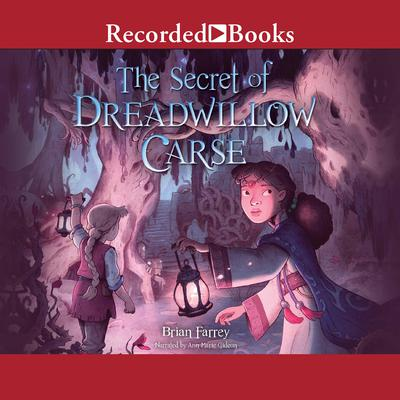 The Secret of Dreadwillow Carse Audiobook, by Brian Farrey
