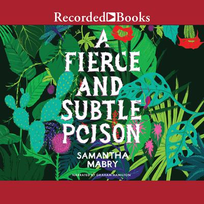 A Fierce and Subtle Poison Audiobook, by Samantha Mabry