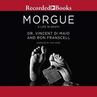 Morgue: A Life in Death Audiobook, by Vincent DiMaio