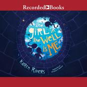 The Girl in the Well Is Me Audiobook, by Karen Rivers