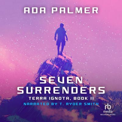 Seven Surrenders Audiobook, by Ada Palmer