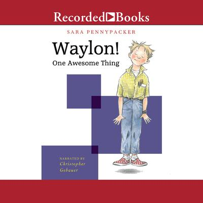 Waylon! One Awesome Thing Audiobook, by Sara Pennypacker