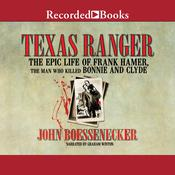 Texas Ranger: The Epic Life of Frank Hamer, the Man Who Killed Bonnie and Clyde Audiobook, by John Boessenecker