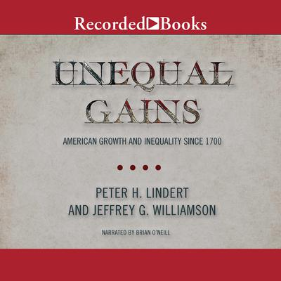 Unequal Gains: American Growth and Inequality Since 1700 Audiobook, by Jeffrey G. Williamson