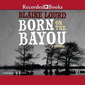 Born on the Bayou: A Memoir Audiobook, by Blaine Lourd