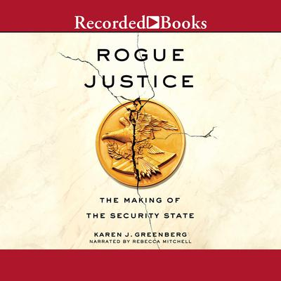 Rogue Justice: The Making of the Security State Audiobook, by Karen J. Greenberg
