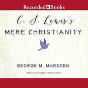C.S. Lewiss Mere Christianity: A Biography Audiobook, by George M. Marsden